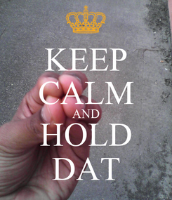 Poster: KEEP CALM AND HOLD DAT