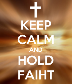 Poster: KEEP CALM AND HOLD FAIHT