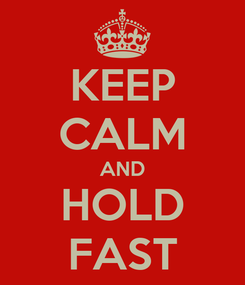 Poster: KEEP CALM AND HOLD FAST