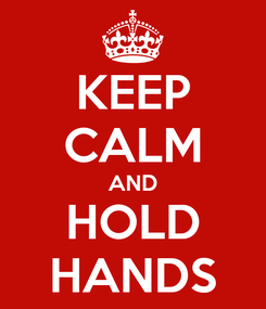 Poster: KEEP CALM AND HOLD HANDS