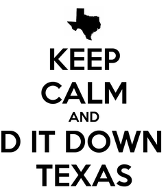 Poster: KEEP CALM AND HOLD IT DOWN FOR TEXAS