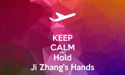 Poster: KEEP CALM AND Hold Ji Zhang's Hands