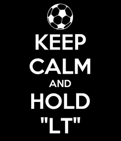 """Poster: KEEP CALM AND HOLD """"LT"""""""