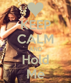 Poster: KEEP CALM AND Hold Me
