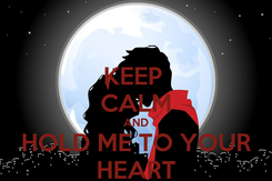 Poster: KEEP  CALM AND HOLD ME TO YOUR HEART