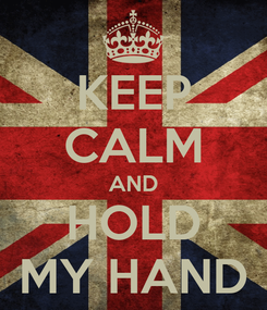 Poster: KEEP CALM AND HOLD MY HAND