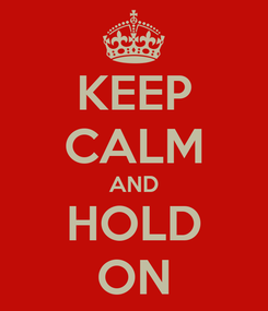Poster: KEEP CALM AND HOLD ON