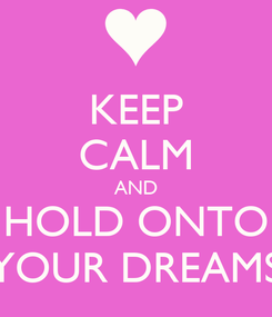 Poster: KEEP CALM AND HOLD ONTO YOUR DREAMS