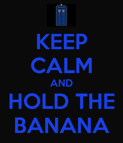 Poster: KEEP CALM AND HOLD THE BANANA