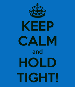 Poster: KEEP CALM and HOLD TIGHT!
