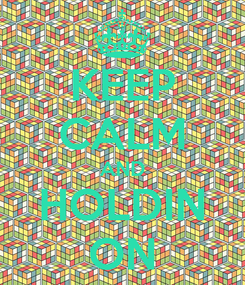 Poster: KEEP CALM AND HOLDIN ON