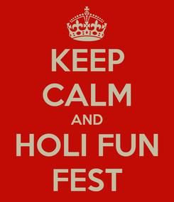 Poster: KEEP CALM AND HOLI FUN FEST