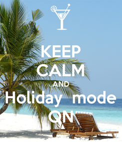 Poster: KEEP CALM AND Holiday  mode ON