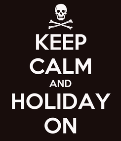 Poster: KEEP CALM AND HOLIDAY ON