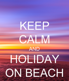 Poster: KEEP CALM AND HOLIDAY ON BEACH