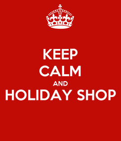 Poster: KEEP CALM AND HOLIDAY SHOP