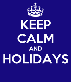 Poster: KEEP CALM AND HOLIDAYS
