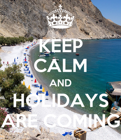 Poster: KEEP CALM AND HOLIDAYS ARE COMING