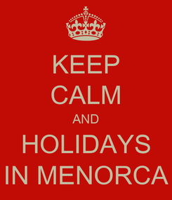 Poster: KEEP CALM AND HOLIDAYS IN MENORCA