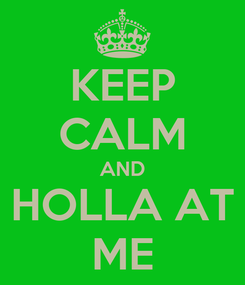 Poster: KEEP CALM AND HOLLA AT ME