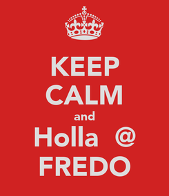 Poster: KEEP CALM and Holla  @ FREDO