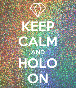 Poster: KEEP CALM AND HOLO ON