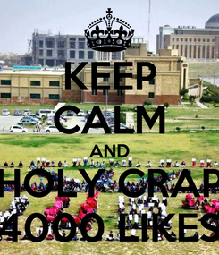 Poster: KEEP CALM AND HOLY CRAP 4000 LIKES