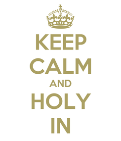 Poster: KEEP CALM AND HOLY IN