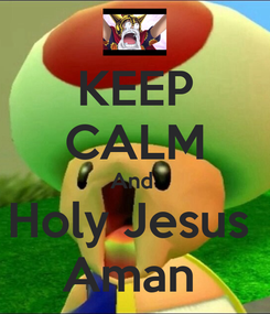 Poster: KEEP CALM And  Holy Jesus  Aman