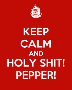 Poster: KEEP CALM AND HOLY SHIT! PEPPER!