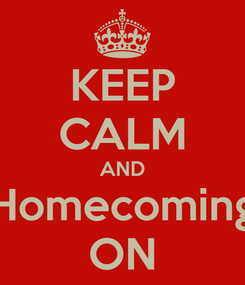 Poster: KEEP CALM AND Homecoming ON