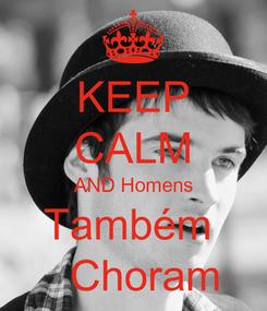 Poster: KEEP CALM AND Homens Também    Choram