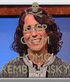 Poster: KEEP CALM AND HOMO REMBELINSKY
