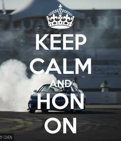 Poster: KEEP CALM AND HON ON