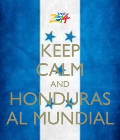 Poster: KEEP CALM AND HONDURAS AL MUNDIAL