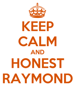 Poster: KEEP CALM AND HONEST RAYMOND