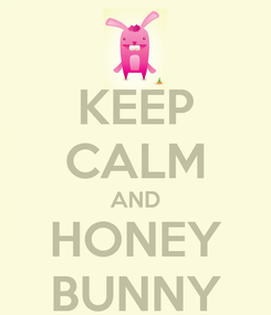 Poster: KEEP CALM AND HONEY BUNNY