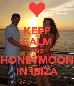 Poster: KEEP CALM AND HONEYMOON IN IBIZA