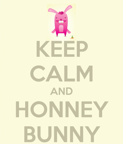 Poster: KEEP CALM AND HONNEY BUNNY