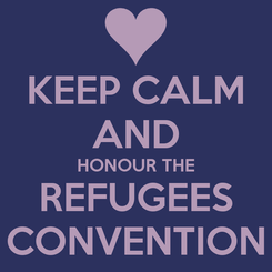 Poster: KEEP CALM AND HONOUR THE REFUGEES CONVENTION