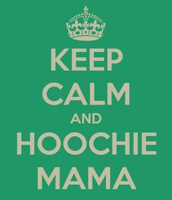Poster: KEEP CALM AND HOOCHIE MAMA
