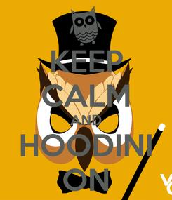 Poster: KEEP CALM AND HOODINI ON