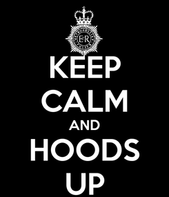 Poster: KEEP CALM AND HOODS UP