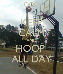 Poster: KEEP CALM AND HOOP  ALL DAY