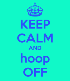 Poster: KEEP CALM AND hoop OFF