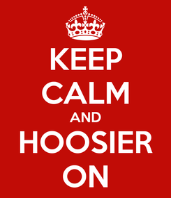 Poster: KEEP CALM AND HOOSIER ON