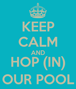 Poster: KEEP CALM AND HOP (IN) OUR POOL
