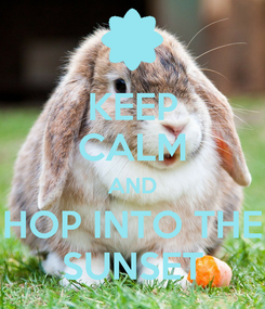 Poster: KEEP CALM AND HOP INTO THE SUNSET