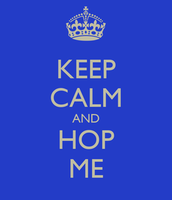 Poster: KEEP CALM AND HOP ME