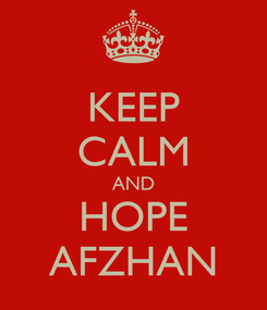 Poster: KEEP CALM AND HOPE AFZHAN